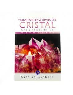 Transmisiones a través del Cristal - Una síntesis de luz - Trilogía de los cristales- Katrina Raphaell