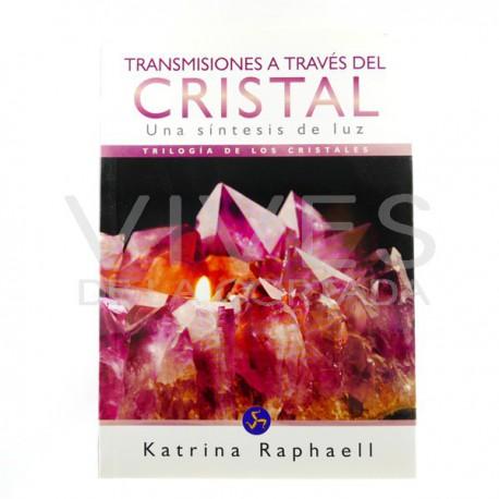 Transmisiones a través del Cristal - Una síntesis de luz - Triología de los cristales- Katrina Raphaell